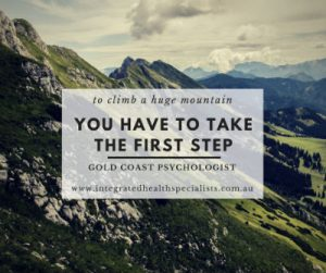 Psychologist Gold Coast - to climb a huge maountain you have to take the first step!