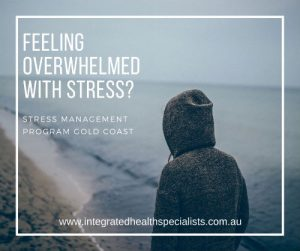 Stress management program Gold Coast - feeling overwhelmed with stress?